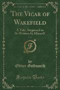 The Vicar of Wakefield, Vol. 2: A Tale, Supposed to Be Written by Himself (Classic Reprint)