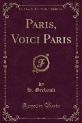 Paris, Voici Paris (Classic Reprint)