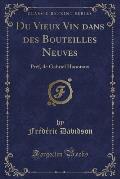 Du Vieux Vin Dans Des Bouteilles Neuves: Pref, de Gabriel Hanotaux (Classic Reprint)