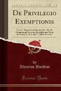 de Privilegio Exemptionis: Seu, de Regularium Immunitate AB AB Orinariorum Locorum Jurisdictione Prout in Novo Juris Canonici Codice Sancitur (Cl