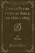 Con La Pluma y Con El Sable, de 1820 a 1823 (Classic Reprint)