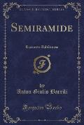 Semiramide: Racconto Babilonese (Classic Reprint)