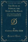 The Book of Merlin, the Book of Sir Balin: From Malory's King Arthur, with Gaston's Preface, Edited, with an Introductory, Sketch and Glossary (Classi