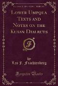 Lower Umpqua Texts and Notes on the Kusan Dialects (Classic Reprint)