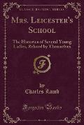 Mrs. Leicester's School: The Histories of Several Young Ladies, Related by Themselves (Classic Reprint)