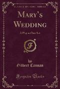 Mary's Wedding: A Play in One Act (Classic Reprint)