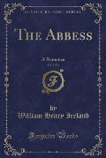 The Abbess, Vol. 1 of 3: A Romance (Classic Reprint)