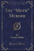 The Moth Murder (Classic Reprint)