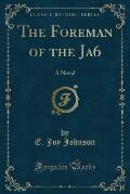 The Foreman of the Ja6: A Novel (Classic Reprint)