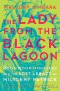 Lady from the Black Lagoon Hollywood Monsters & the Lost Legacy of Milicent Patrick