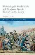 Witnessing the Revolutionary and Napoleonic Wars in German Central Europe