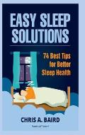 Sleep: Easy Sleep Solutions: 74 Best Tips for Better Sleep Health: How to Deal with Sleep Deprivation Issues Without Drugs Bo