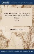Perkin Warbeck: Or, the Court of James the Fourth of Scotland: An Historical Romance; Vol. II