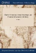 Charles Le Mauvais: Roman Historique: Par L'Auteur de la Laitiere de Bercy; Tome I
