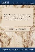 Agathocles: Ou, Lettres Ecrites de Rome Et de Grece: Traduction Libre de Mme Pichlev Par La Baronne Isabelle de Montolieu