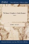 The Baron's Daughter: A Gothic Romance; Vol. II