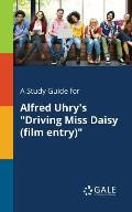 A Study Guide for Alfred Uhry's driving Miss Daisy (Film Entry)