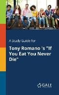 A Study Guide for Tony Romano 's If You Eat You Never Die