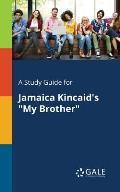 A Study Guide for Jamaica Kincaid's My Brother