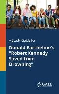 A Study Guide for Donald Barthelme's Robert Kennedy Saved from Drowning