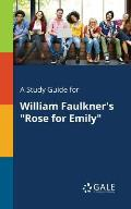 A Study Guide for William Faulkner's Rose for Emily