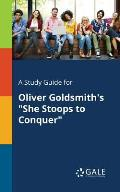 A Study Guide for Oliver Goldsmith's She Stoops to Conquer