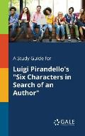 A Study Guide for Luigi Pirandello's Six Characters in Search of an Author