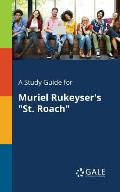 A Study Guide for Muriel Rukeyser's St. Roach