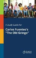 A Study Guide for Carlos Fuentes's the Old Gringo