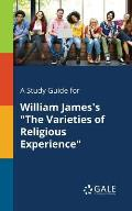 A Study Guide for William James's the Varieties of Religious Experience