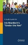 A Study Guide for Iris Murdoch's Under the Net