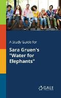A Study Guide for Sara Gruen's Water for Elephants