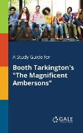 A Study Guide for Booth Tarkington's the Magnificent Ambersons