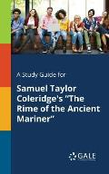 A Study Guide for Samuel Taylor Coleridge's the Rime of the Ancient Mariner
