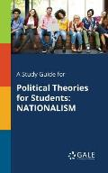 A Study Guide for Political Theories for Students: Nationalism
