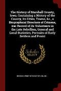 The History of Marshall County, Iowa, Containing a History of the County, Its Cities, Towns, &C., a Biographical Directory of Citizens, War Record of