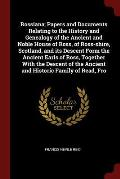 Rossiana; Papers and Documents Relating to the History and Genealogy of the Ancient and Noble House of Ross, of Ross-Shire, Scotland, and Its Descent