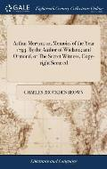 Arthur Mervyn; Or, Memoirs of the Year 1793. by the Author of Wieland; And Ormond, or the Secret Witness. Copy-Right Secured