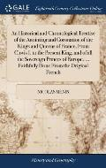 An Historical and Chronological Treatise of the Anointing and Coronation of the Kings and Queens of France, from Clovis I. to the Present King; And of