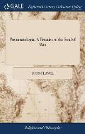 Pneumatologia. a Treatise of the Soul of Man: ... by John Flavel, ... to Which Is Prefixed the Life of the Author. a New Edition, Carefully Corrected