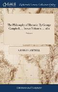 The Philosophy of Rhetoric. by George Campbell, ... in Two Volumes. ... of 2; Volume 1