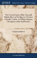 The Practical Justice of the Peace and Parish-officer, of His Majesty's Province of South-Carolina. By William Simpson, Chief-justice of the Said Prov
