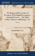 The History and Present State of Electricity, with Original Experiments, by Joseph Priestley, ... the Third Edition, Corrected and Enlarged. of 2; Vol