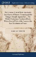 The Genuine Trial of Marie Antoinette, Late Queen of France, Containing All the Charges Brought Against Her ... the Whole Displaying a Number of Facts