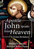 Apostle John Speaks from Heaven: A Divine Revelation