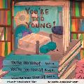 You're Too Young!