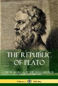 The Republic of Plato: The Ten Books ? Complete and Unabridged (Classics of Greek Philosophy)