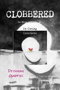 Clobbered: An Unbelievable Story Be-Coming Innocence