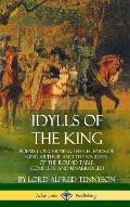 Idylls of the King: Poems Concerning the Legends of King Arthur and the Knights of the Round Table, Complete and Unabridged (Hardcover)