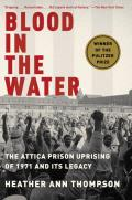 Blood in the Water The Attica Prison Uprising of 1971 & Its Legacy